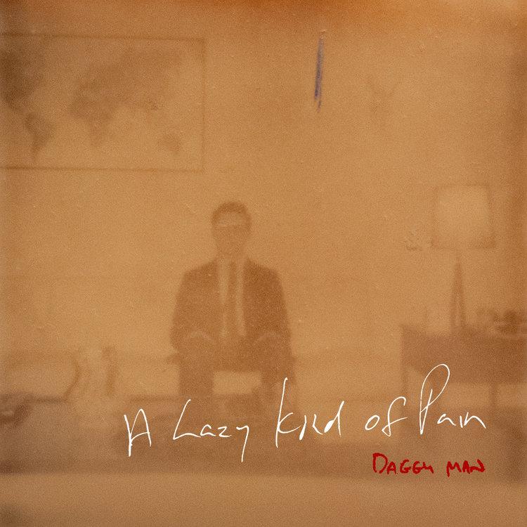Album Review: Daggy Man \'A Lazy Kind Of Pain\' |